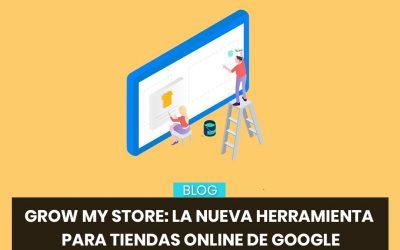 Grow My Store: La herramienta de Google para optimizar tu Tienda Online