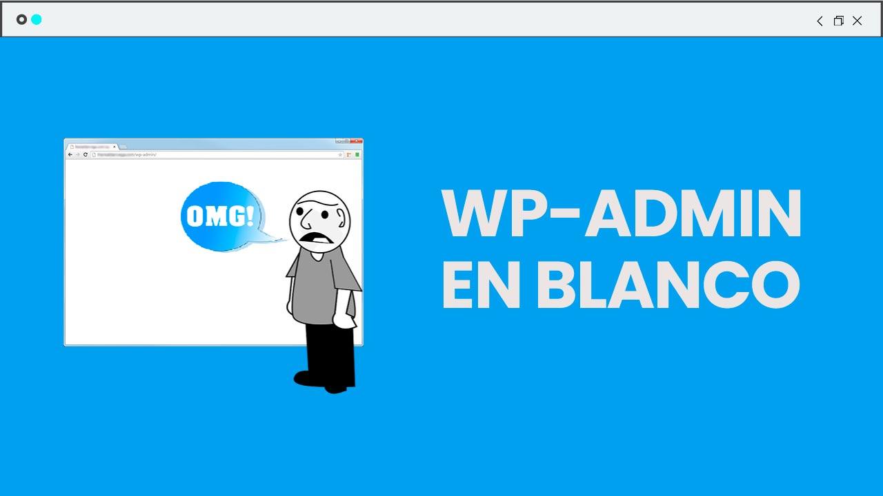 ¿No puedes acceder a tu WordPress? La solución al Wp-admin en blanco