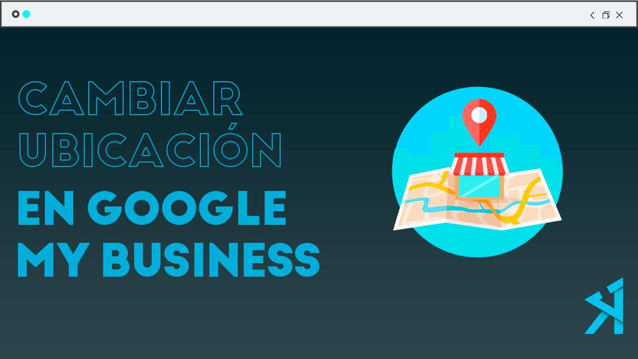 Como cambiar la ubicación en google maps de una empresa